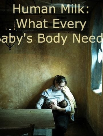 Human Milk: What Every Baby's Body Needs