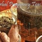 DIY Herbal Pregnancy Teas – Morning Sickness & Nourishing Mama
