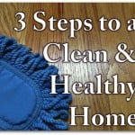 3 Steps to a Clean and Healthy Home