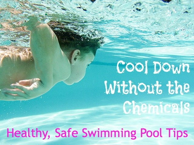 Cool Down Without The Chemicals This Summer Healthy Safe Swimming Pool Tips