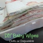 DIY Baby Wipes {Cloth or Disposable} + Gentle Solution