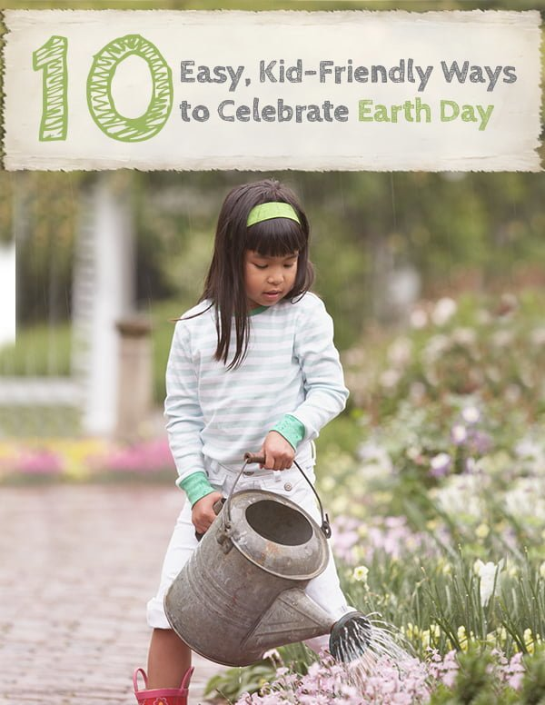 You probably intuitively know tons of kid-friendly ways to celebrate Earth Day, but we're thrilled to offer these ideas for a little inspiration.