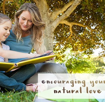 Encouraging Your Child's Natural Love of Learning: Children are naturally curious and have a built-in desire to learn first-hand about the world around them.
