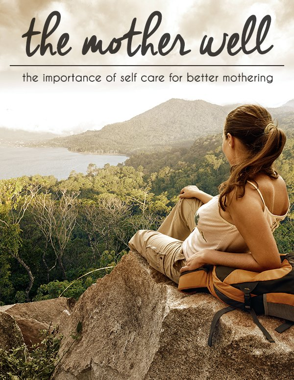 The Mother Well: How Caring for the Self Makes For Better Mothering