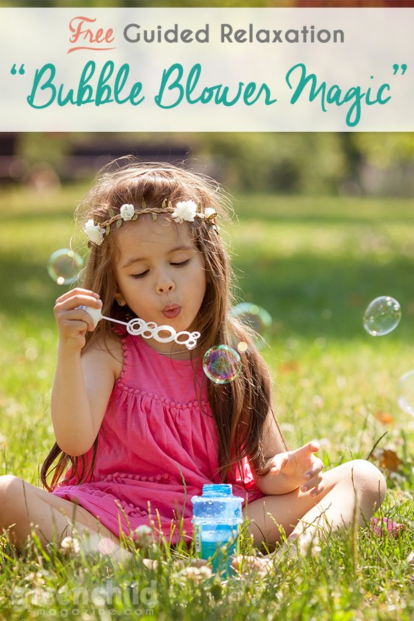 Use a magical bubble blower to blow away any childhood worries. Read this guided relaxation script to your child in a gentle, loving voice and really savor each sentence.