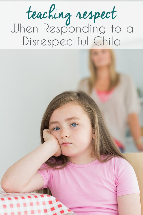 Teaching Respect When Responding to a Disrespectful Child