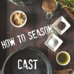 The How and Why of Seasoning Cast Iron