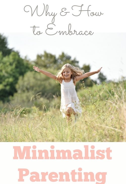 Transitioning to minimalist parenting will require a little thought and intentionality. But your efforts will certainly result in your family learning to value who they are more than what they have.