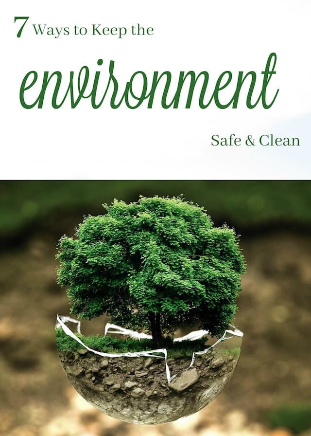 7 Ways to Keep Our Environment Clean and Safe