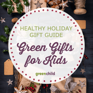 Green gifts for kids. If you need some inspiration on choosing non-toxic toys or sustainable gifts, our green gift guide is here to help.